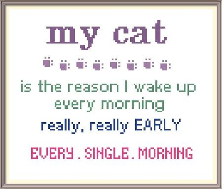 My Cat... Wakes Me EARLY - click here for more details about chart