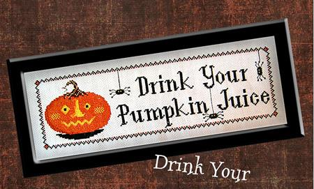 click here to view larger image of Drink Your Pumpkin Juice (chart)