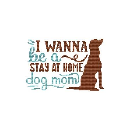click here to view larger image of Dog - I Wanna Be A Stay At Home Dog Mom (chart)