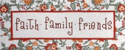 click here to view larger image of Faith, Family, Friends (counted cross stitch kit)